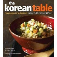 The Korean Table: From Barbecue to Bibimbap 100 Easy-To-Prepare Recipes (Hardcover)   - From Barbecue to Bibimbap