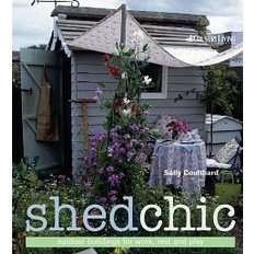Shed Chic: Outdoor Buildings for Work, Rest and Play (Hardcover)