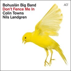 Bohuslan Big Band With Nils Landgren - Don`t Fence Me In : The Music Of Cole Porter