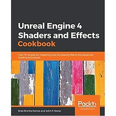 Unreal Engine 4 Shaders and Effects Cookbook (Paperback)  - Over 70 recipes for mastering post-processing effects and advanced shading techniques