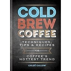 Cold Brew Coffee (Hardcover)  - Techniques, Recipes & Cocktails
