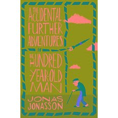 The Accidental Further Adventures of the Hundred-Year-Old Man (Paperback)  - 요나스 요나손 `창문넘어 도망친 100살 노인` 후속 이야기