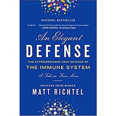 Elegant Defense, An: The Extraordinary New Science of the Immune System: A Tale in Four Lives (Paperback)